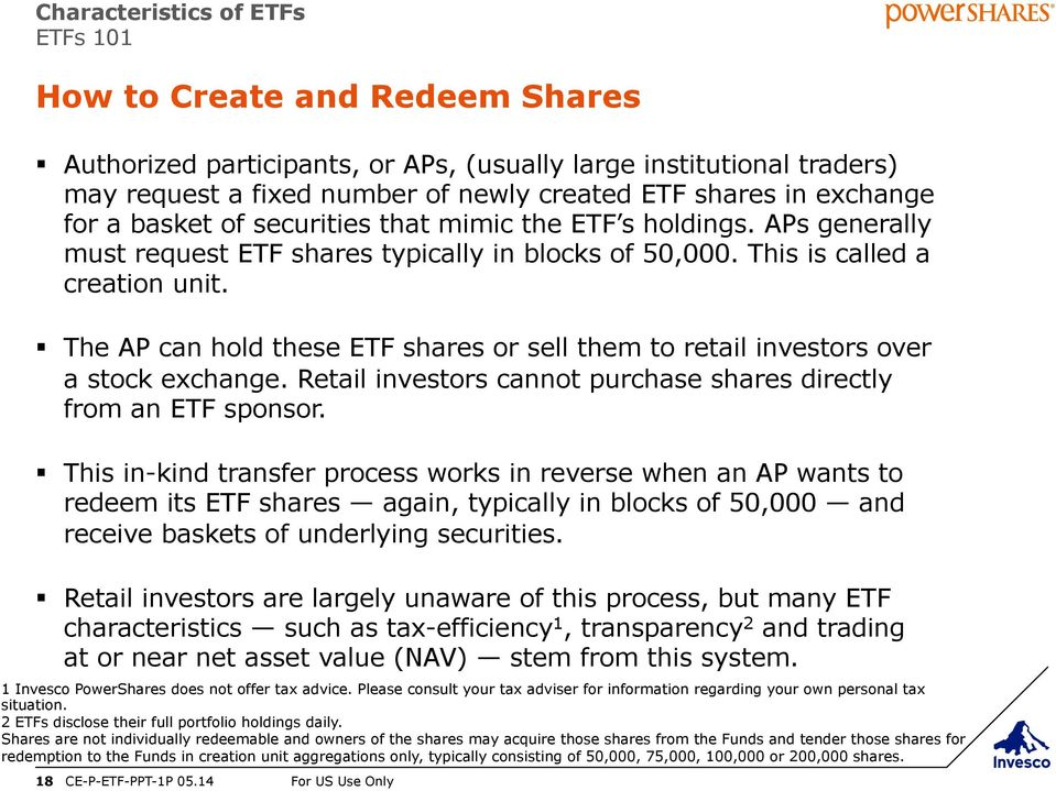 The AP can hold these ETF shares or sell them to retail investors over a stock exchange. Retail investors cannot purchase shares directly from an ETF sponsor.