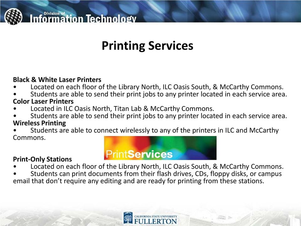 Students are able to send their print jobs to any printer located in each service area.