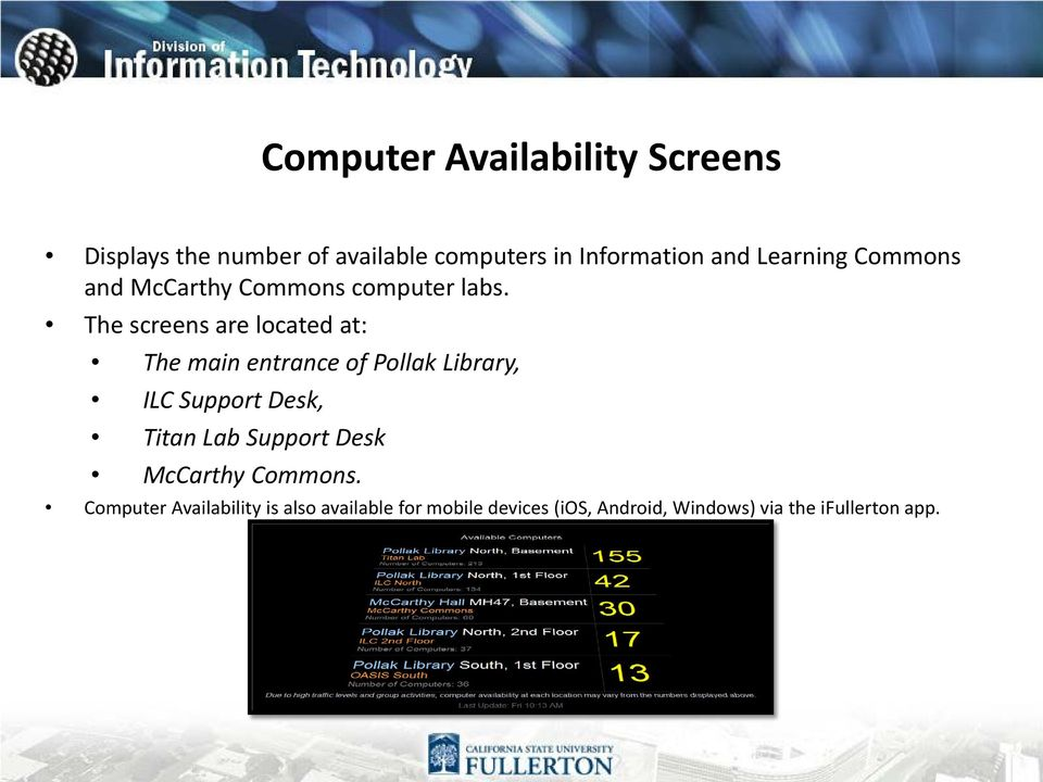 The screens are located at: The main entrance of Pollak Library, ILC Support Desk, Titan Lab
