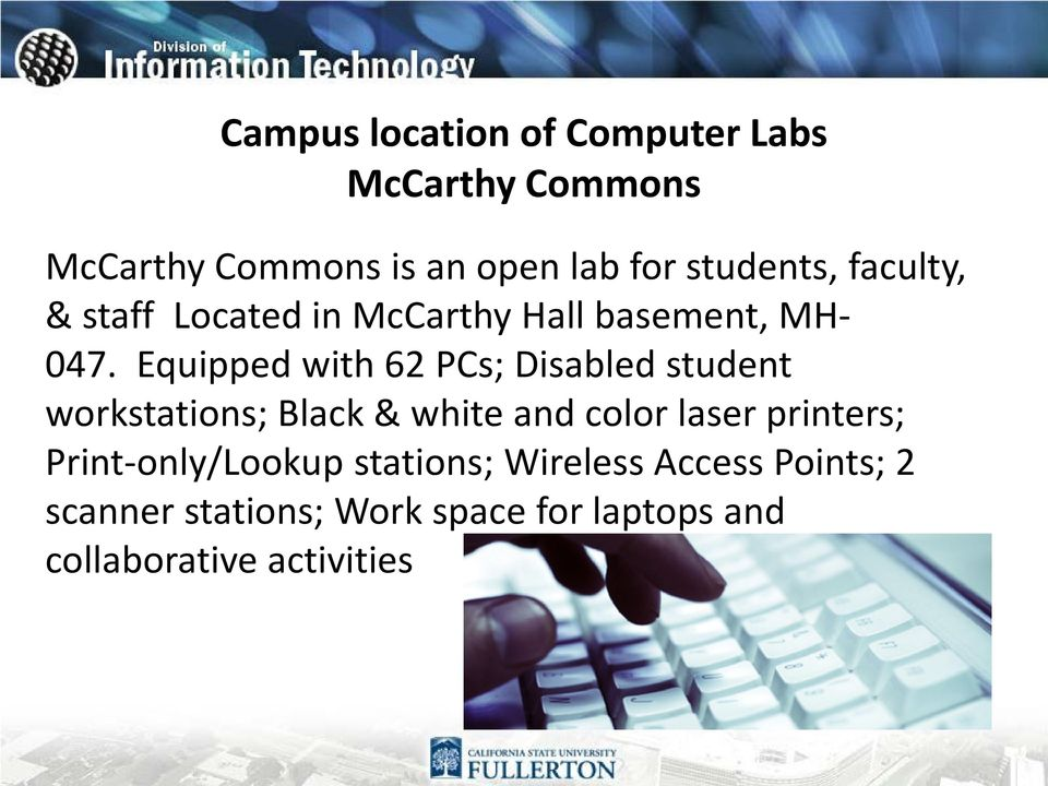 Equipped with 62 PCs; Disabled student workstations; Black & white and color laser printers;