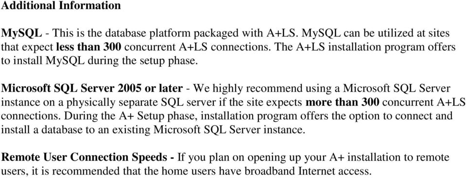 Microsoft SQL Server 2005 or later - We highly recommend using a Microsoft SQL Server instance on a physically separate SQL server if the site expects more than 300 concurrent A+LS
