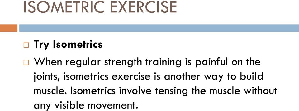 isometrics exercise is another way to build muscle.