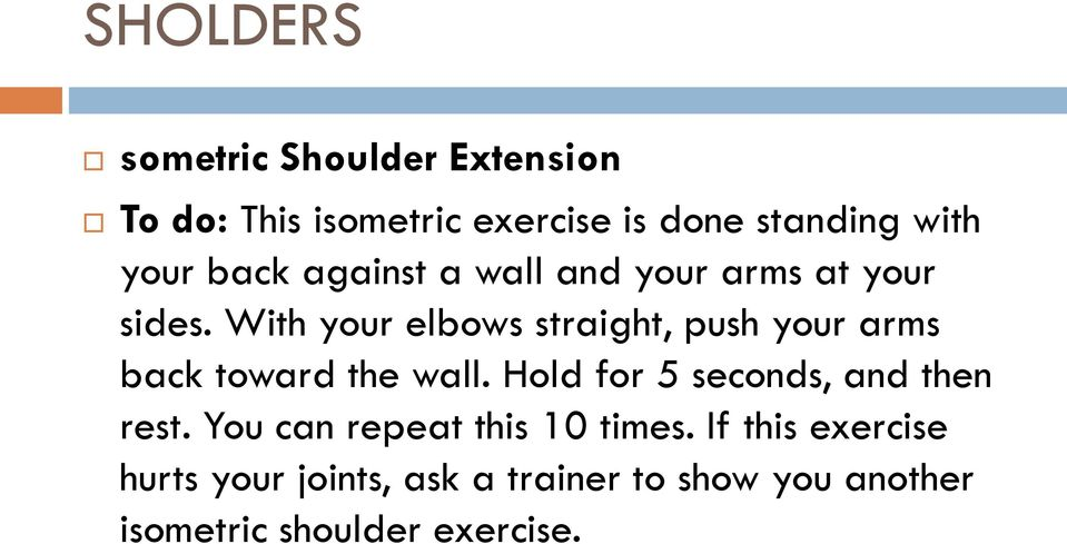 With your elbows straight, push your arms back toward the wall.