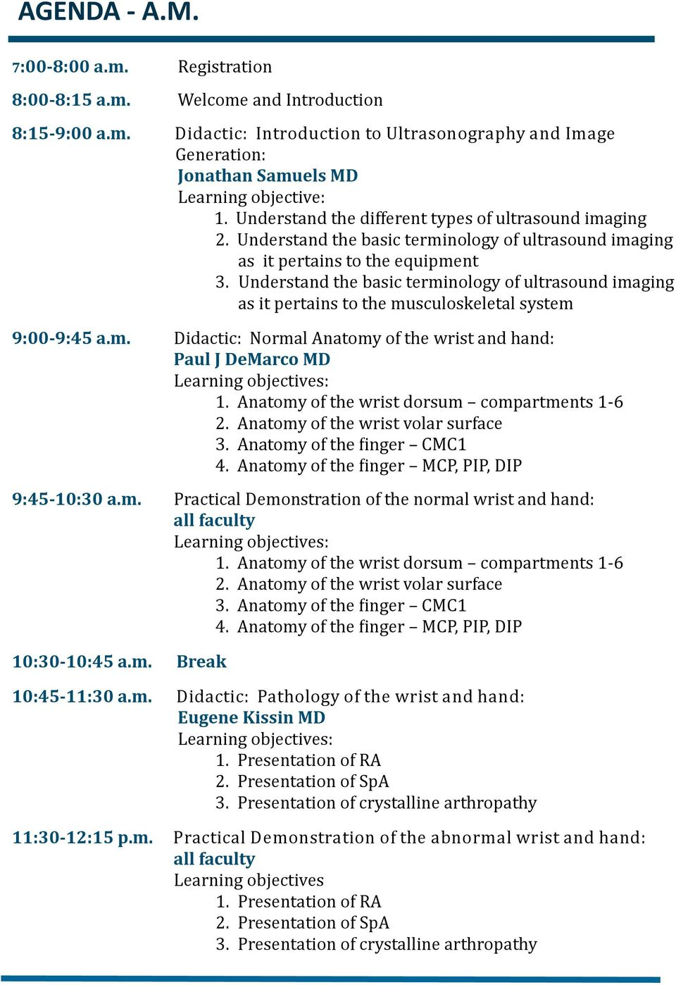 Understand the basic terminology of ultrasound imaging as it pertains to the musculoskeletal system 9:00-9:45 a.m. Didactic: Normal Anatomy of the wrist and hand: Paul J DeMarco MD 1.