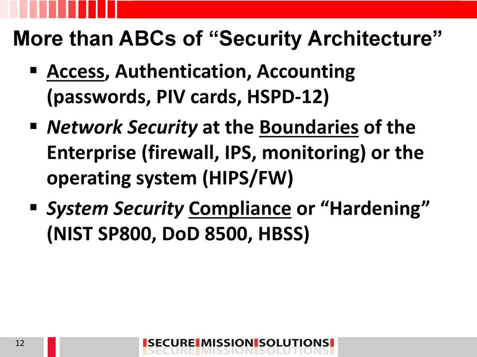 Boundaries of the Enterprise (firewall, IPS, monitoring) or the operating