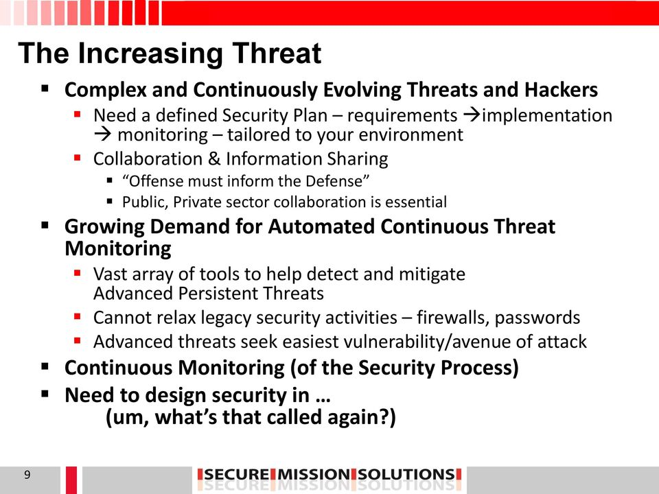 Continuous Threat Monitoring Vast array of tools to help detect and mitigate Advanced Persistent Threats Cannot relax legacy security activities firewalls,