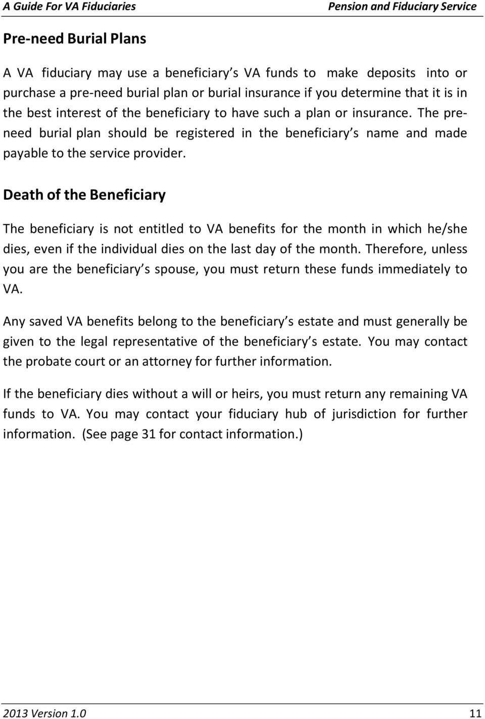 Death of the Beneficiary The beneficiary is not entitled to VA benefits for the month in which he/she dies, even if the individual dies on the last day of the month.
