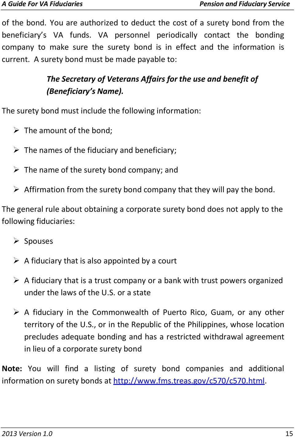 A surety bond must be made payable to: The Secretary of Veterans Affairs for the use and benefit of (Beneficiary s Name).