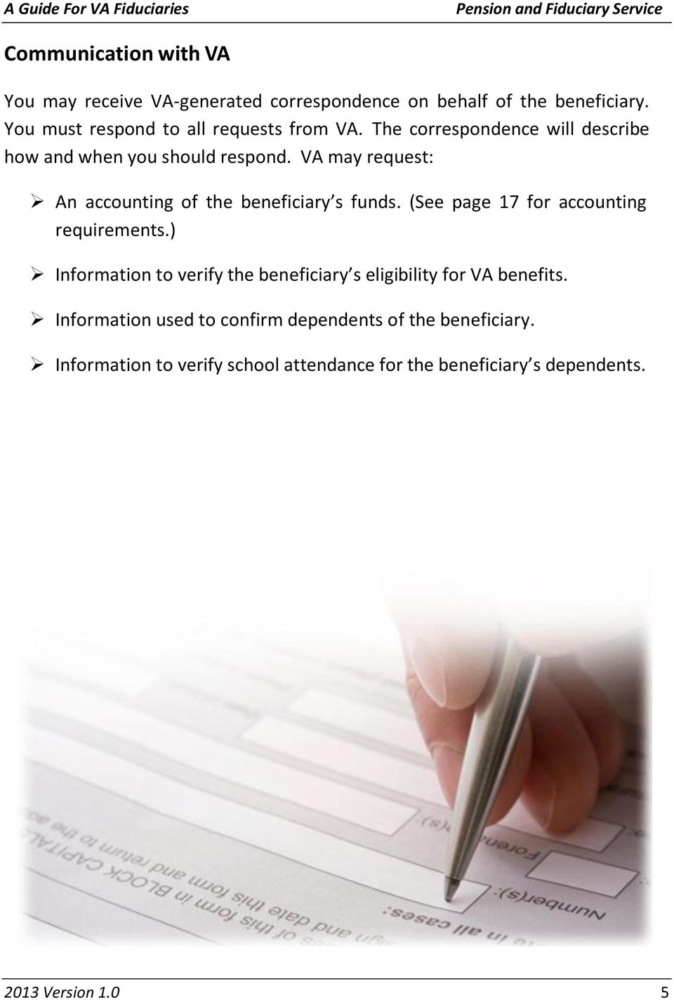 VA may request: An accounting of the beneficiary s funds. (See page 17 for accounting requirements.