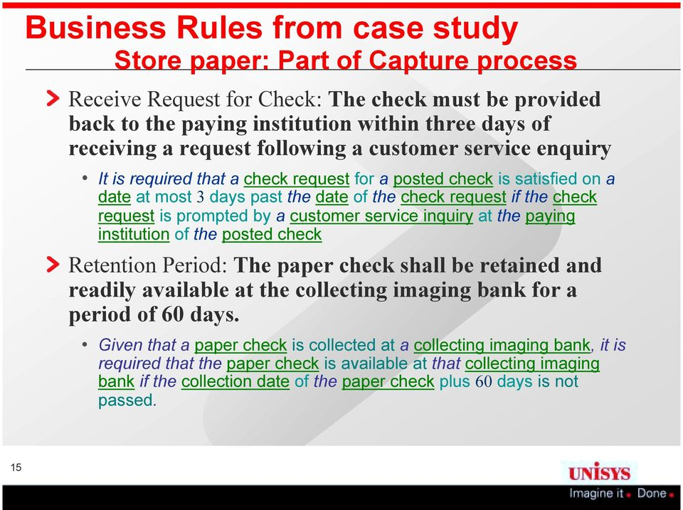 by a customer service inquiry at the paying institution of the posted check Retention Period: The paper check shall be retained and readily available at the collecting imaging bank for a period of 60
