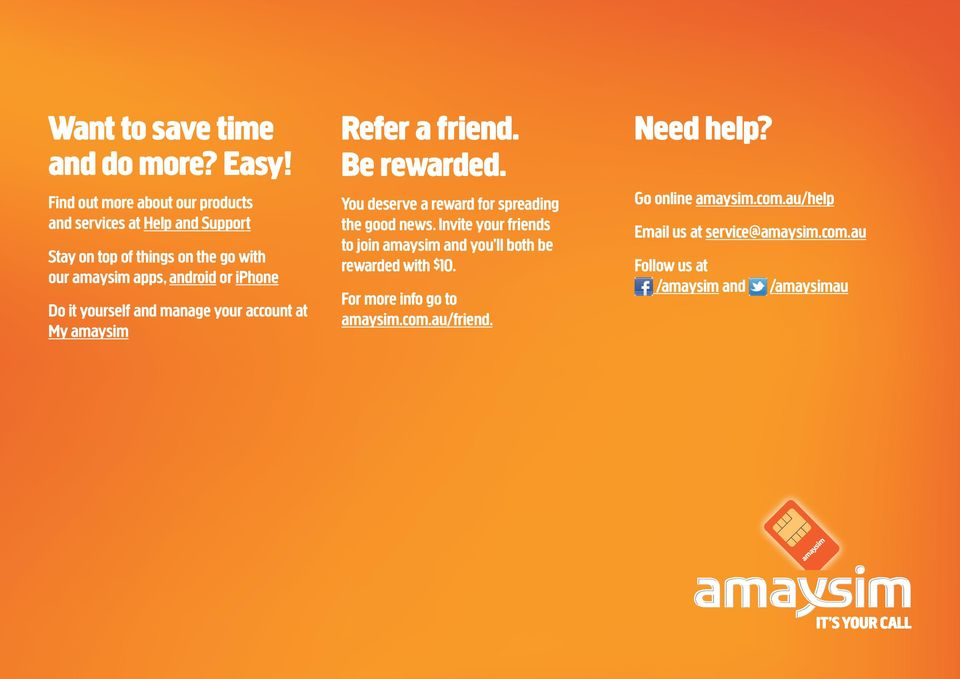 Do it yourself and manage your account at Refer a friend. Be rewarded. You deserve a reward for spreading the good news.