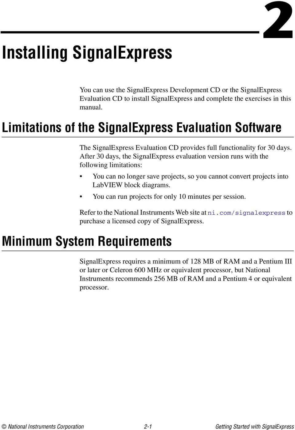 After 30 days, the SignalExpress evaluation version runs with the following limitations: You can no longer save projects, so you cannot convert projects into LabVIEW block diagrams.