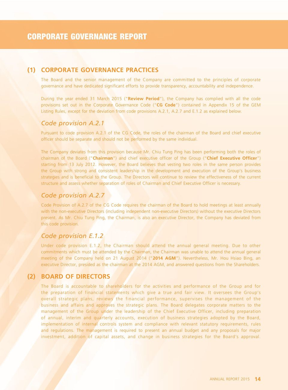 During the year ended 31 March 2015 ( Review Period ), the Company has complied with all the code provisions set out in the Corporate Governance Code ( CG Code ) contained in Appendix 15 of the GEM