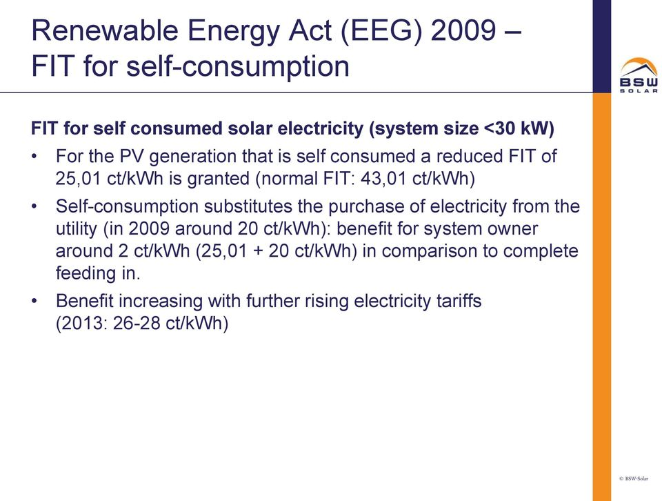 substitutes the purchase of electricity from the utility (in 2009 around 20 ct/kwh): benefit for system owner around 2 ct/kwh