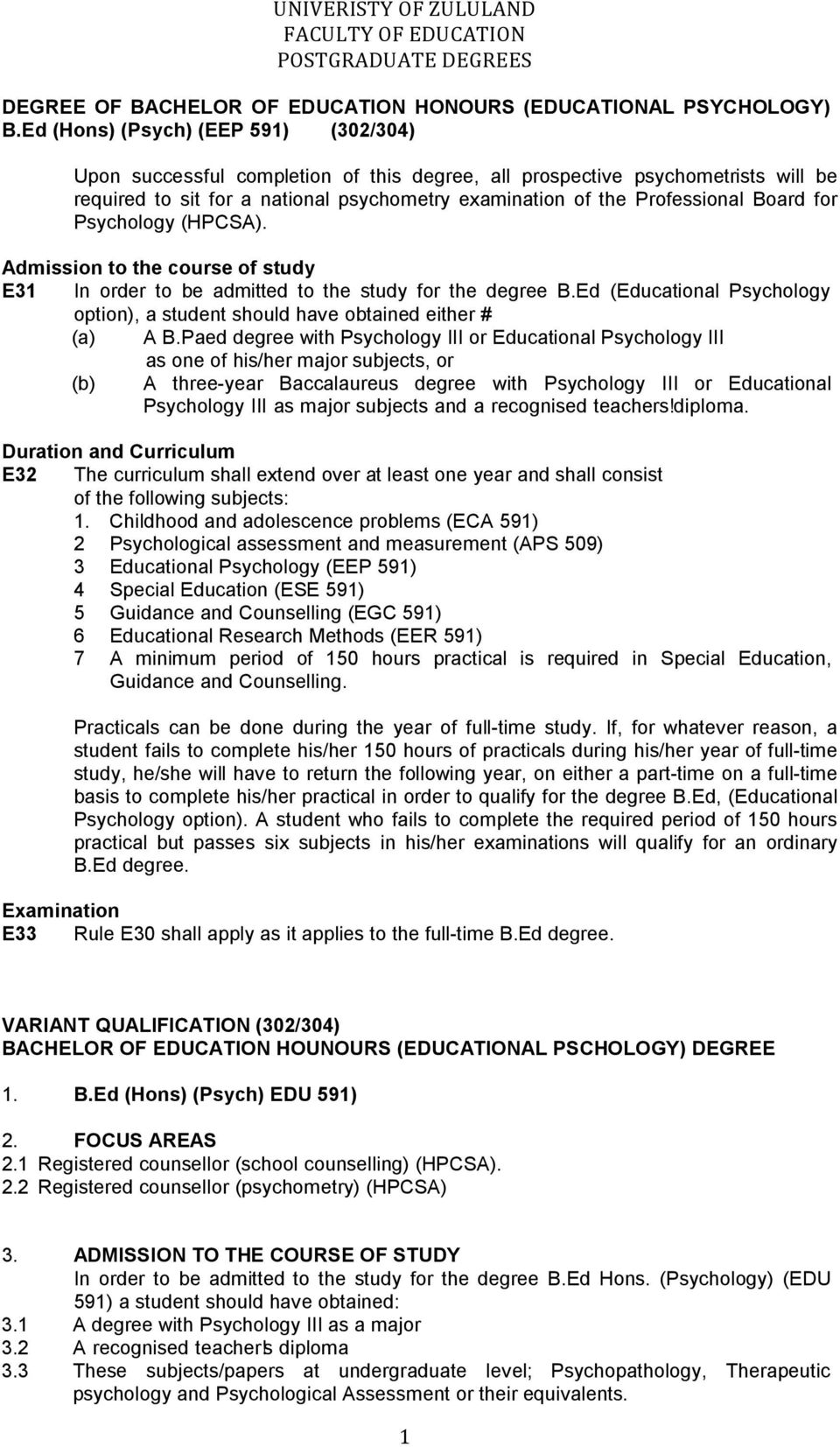 Board for Psychology (HPCSA). Admission to the course of study E31 In order to be admitted to the study for the degree B.