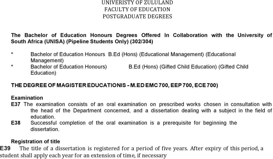 ED EMC 700, EEP 700, ECE 700) E37 The examination consists of an oral examination on prescribed works chosen in consultation with the head of the Department concerned, and a dissertation dealing with