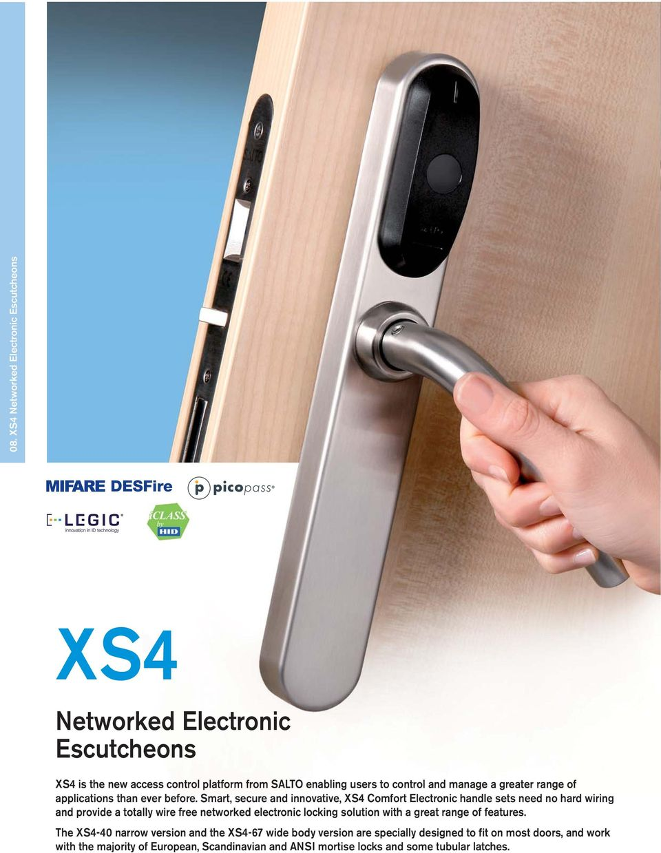Smart, secure and innovative, XS4 Comfort Electronic handle sets need no hard wiring and provide a totally wire free networked electronic locking