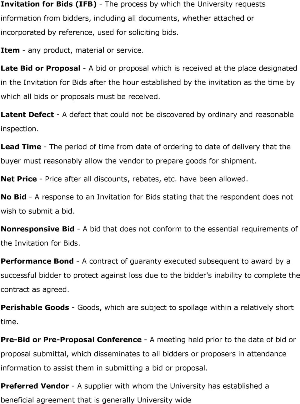 Late Bid or Proposal - A bid or proposal which is received at the place designated in the Invitation for Bids after the hour established by the invitation as the time by which all bids or proposals