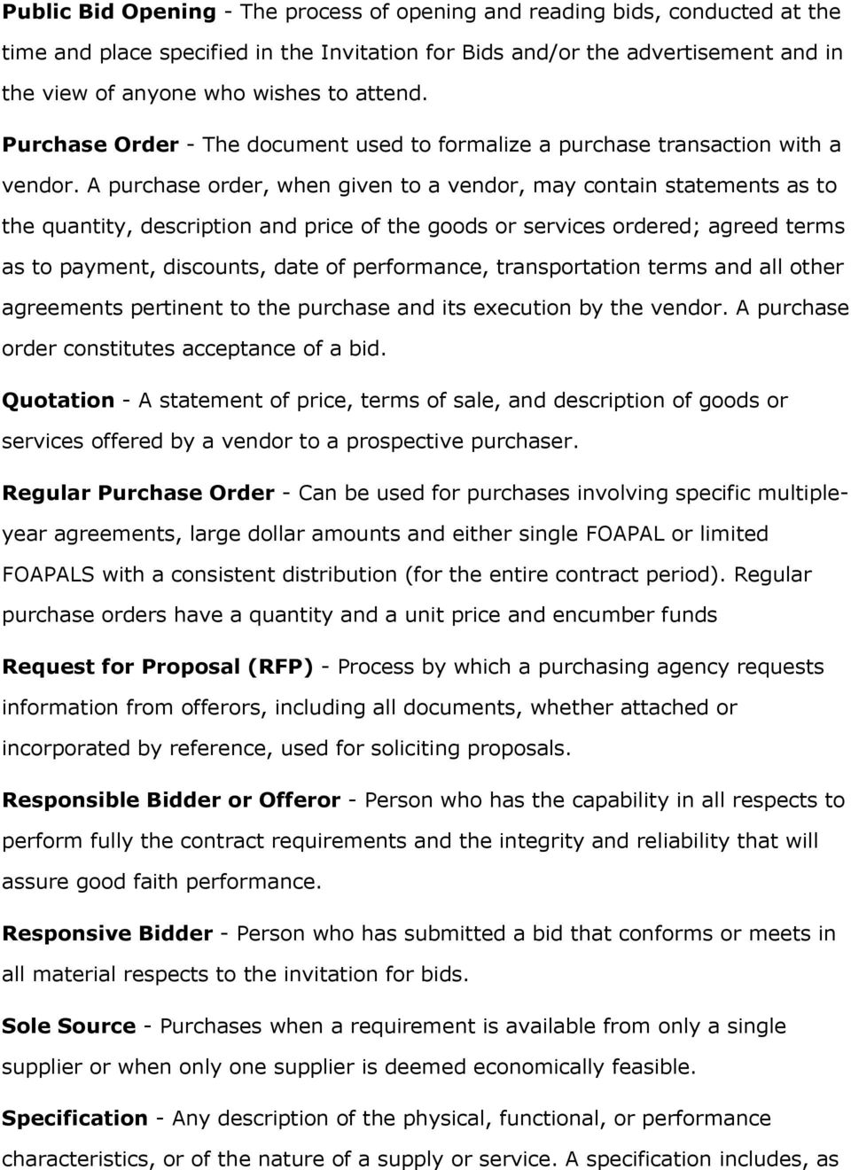 A purchase order, when given to a vendor, may contain statements as to the quantity, description and price of the goods or services ordered; agreed terms as to payment, discounts, date of