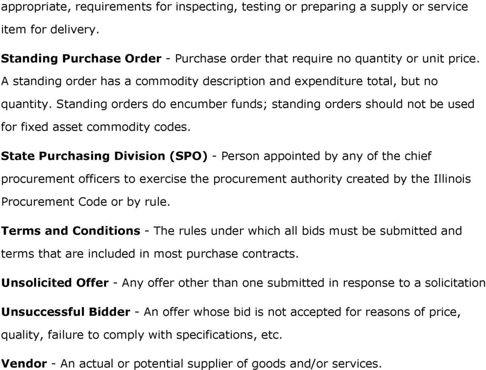 State Purchasing Division (SPO) - Person appointed by any of the chief procurement officers to exercise the procurement authority created by the Illinois Procurement Code or by rule.