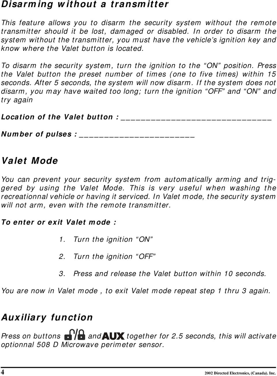 To disarm the security system, turn the ignition to the ON position. Press the Valet button the preset number of times (one to five times) within 15 seconds.