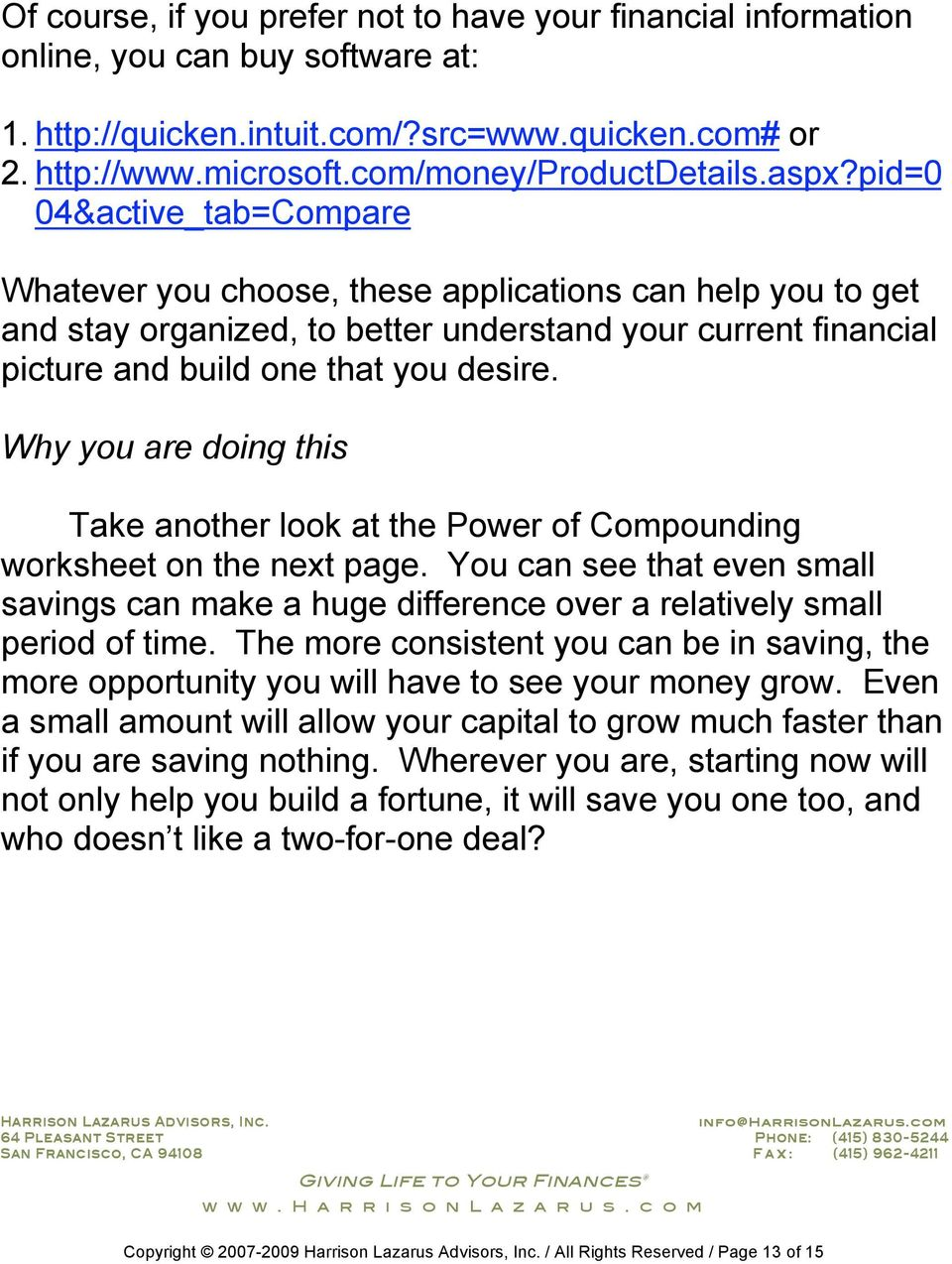 Why you are doing this Take another look at the Power of Compounding worksheet on the next page. You can see that even small savings can make a huge difference over a relatively small period of time.