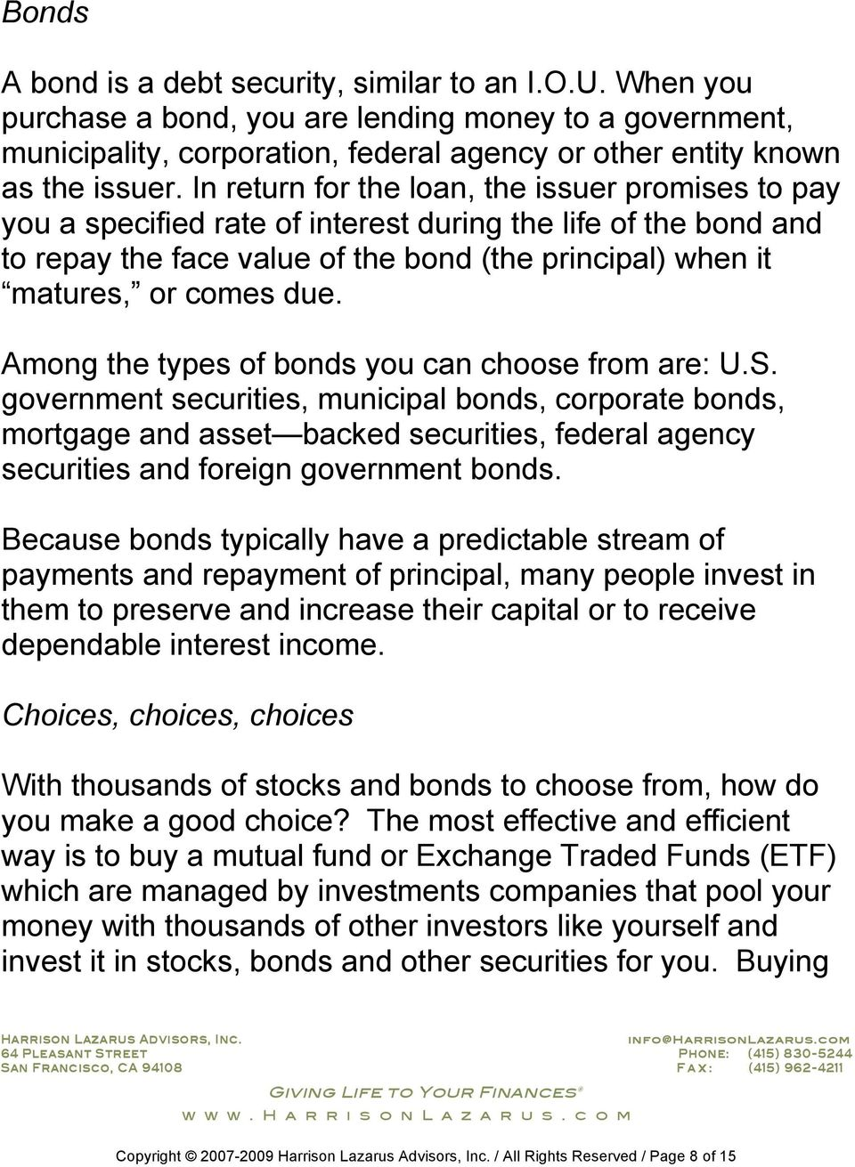 Among the types of bonds you can choose from are: U.S.