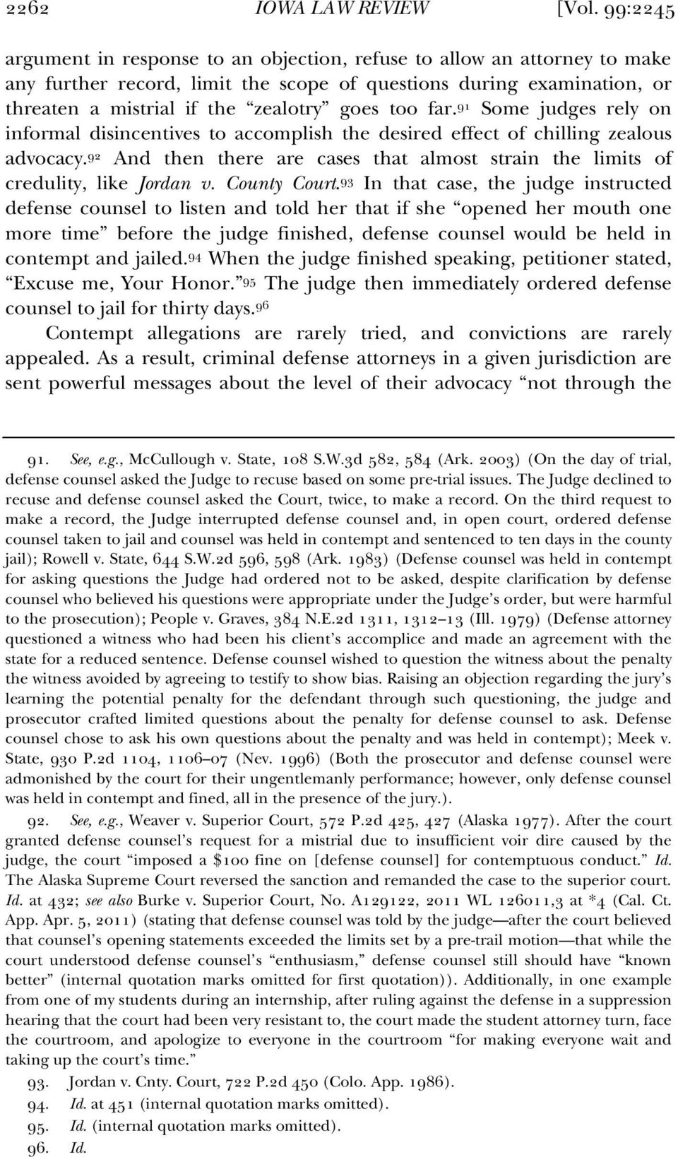 far. 91 Some judges rely on informal disincentives to accomplish the desired effect of chilling zealous advocacy. 92 And then there are cases that almost strain the limits of credulity, like Jordan v.