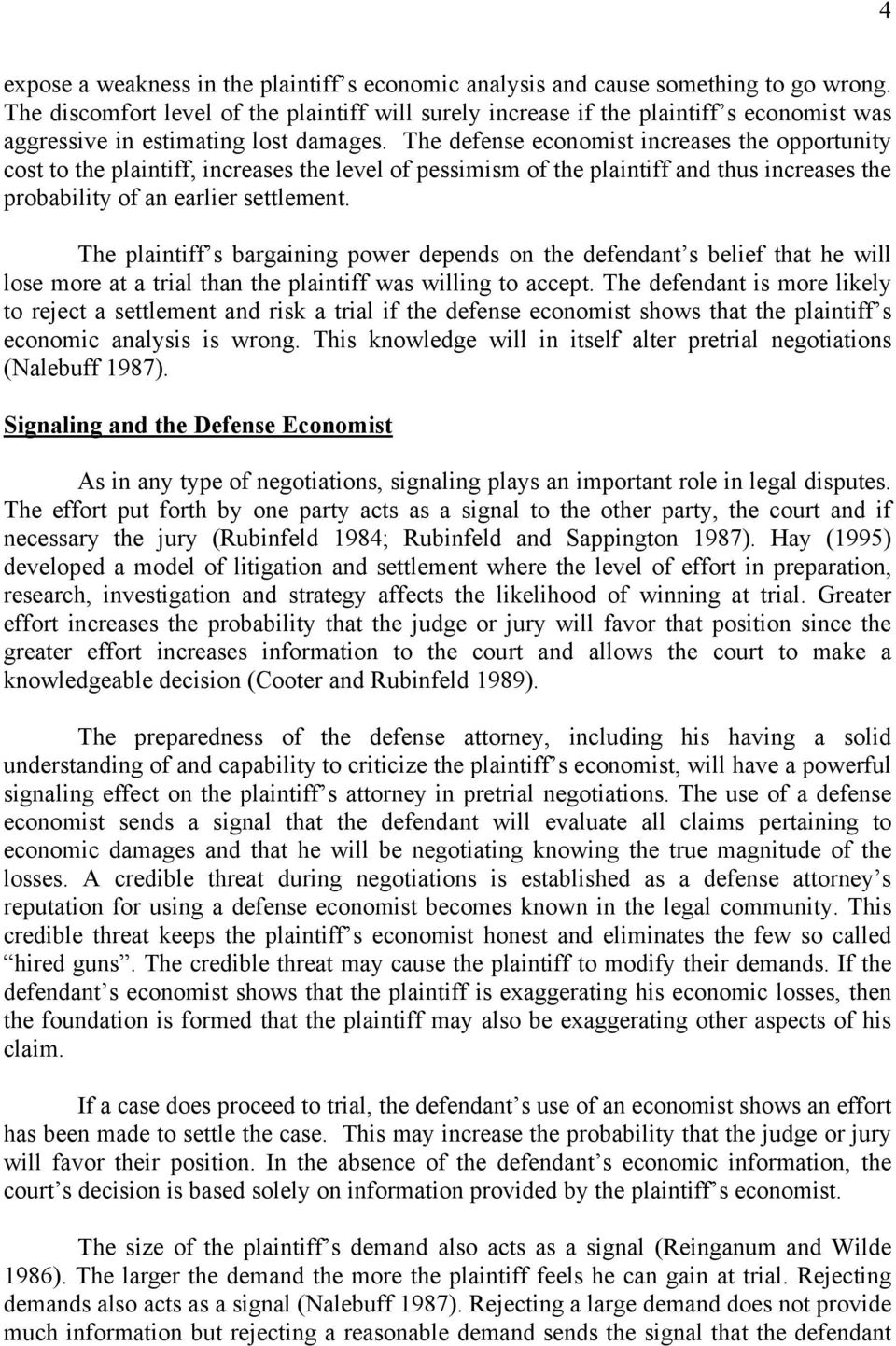 The defense economist increases the opportunity cost to the plaintiff, increases the level of pessimism of the plaintiff and thus increases the probability of an earlier settlement.