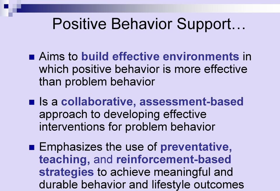 developing effective interventions for problem behavior Emphasizes the use of preventative,