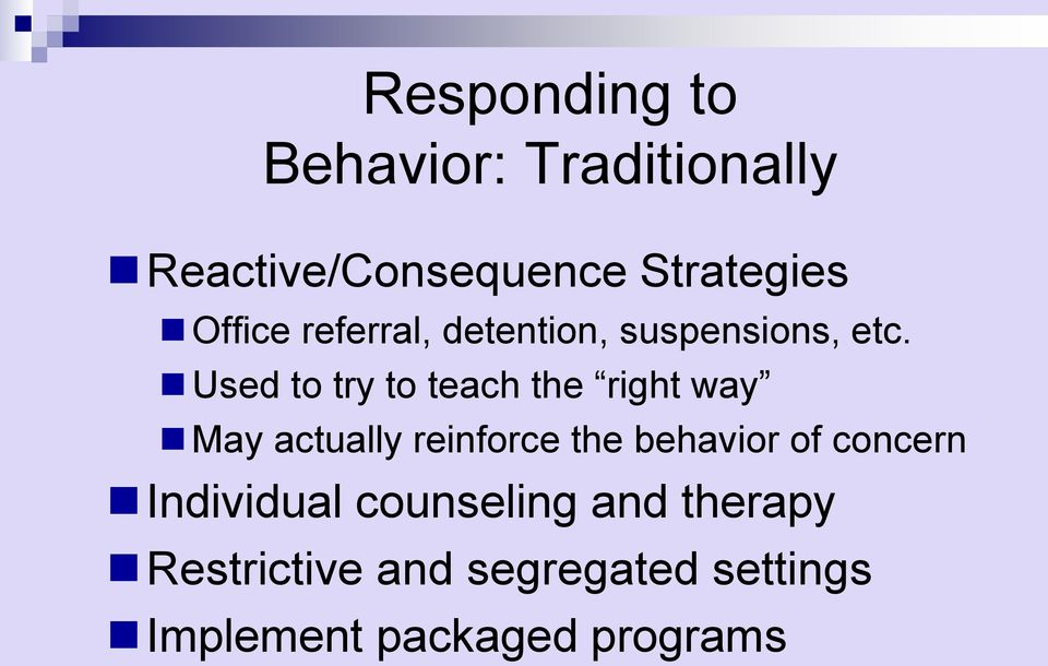 Used to try to teach the right way May actually reinforce the behavior of