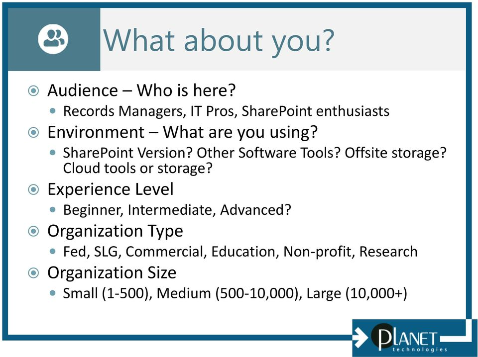 SharePoint Version? Other Software Tools? Offsite storage? Cloud tools or storage?
