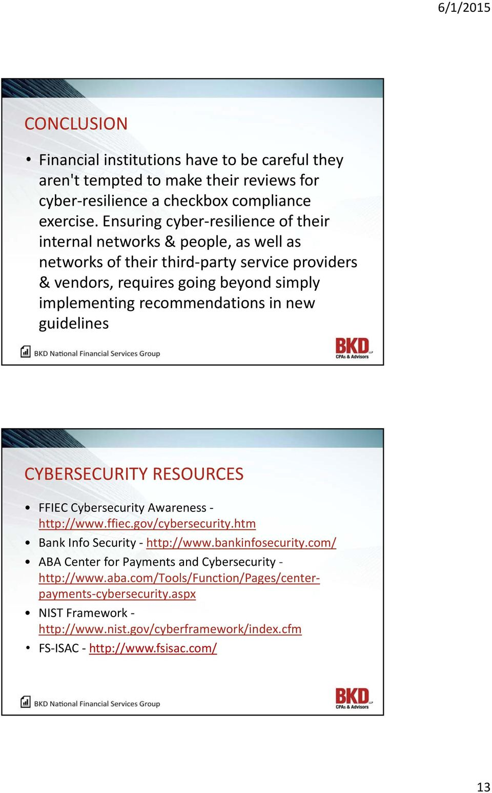 recommendations in new guidelines CYBERSECURITY RESOURCES FFIEC Cybersecurity Awareness - http://www.ffiec.gov/cybersecurity.htm Bank Info Security - http://www.bankinfosecurity.