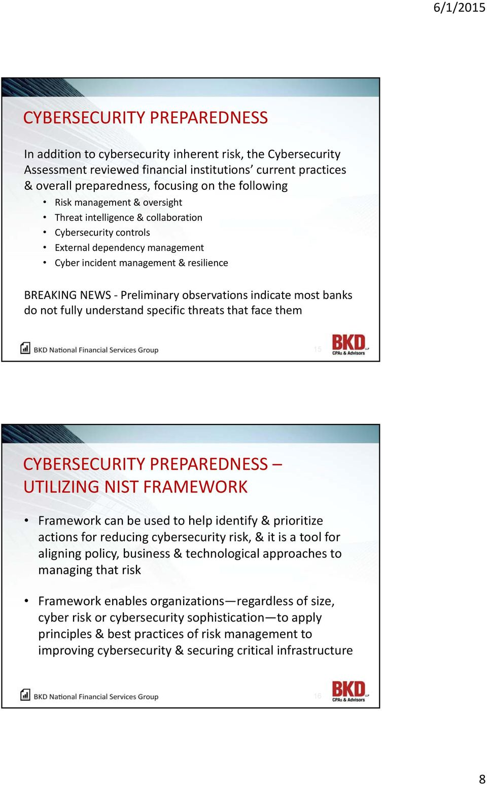 indicate most banks do not fully understand specific threats that face them 15 CYBERSECURITY PREPAREDNESS UTILIZING NIST FRAMEWORK Framework can be used to help identify & prioritize actions for