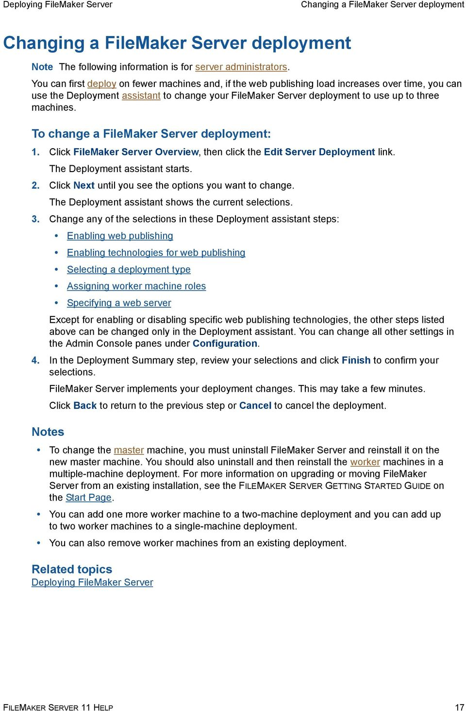 To change a FileMaker Server deployment: 1. Click FileMaker Server Overview, then click the Edit Server Deployment link. The Deployment assistant starts. 2.