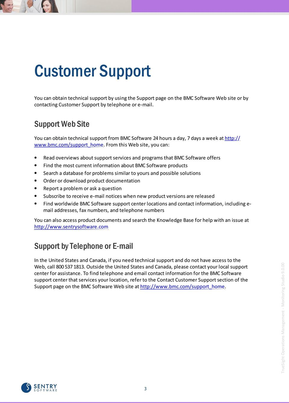 From this Web site, you can: Read overviews about support services and programs that BMC Software offers Find the most current information about BMC Software products Search a database for problems
