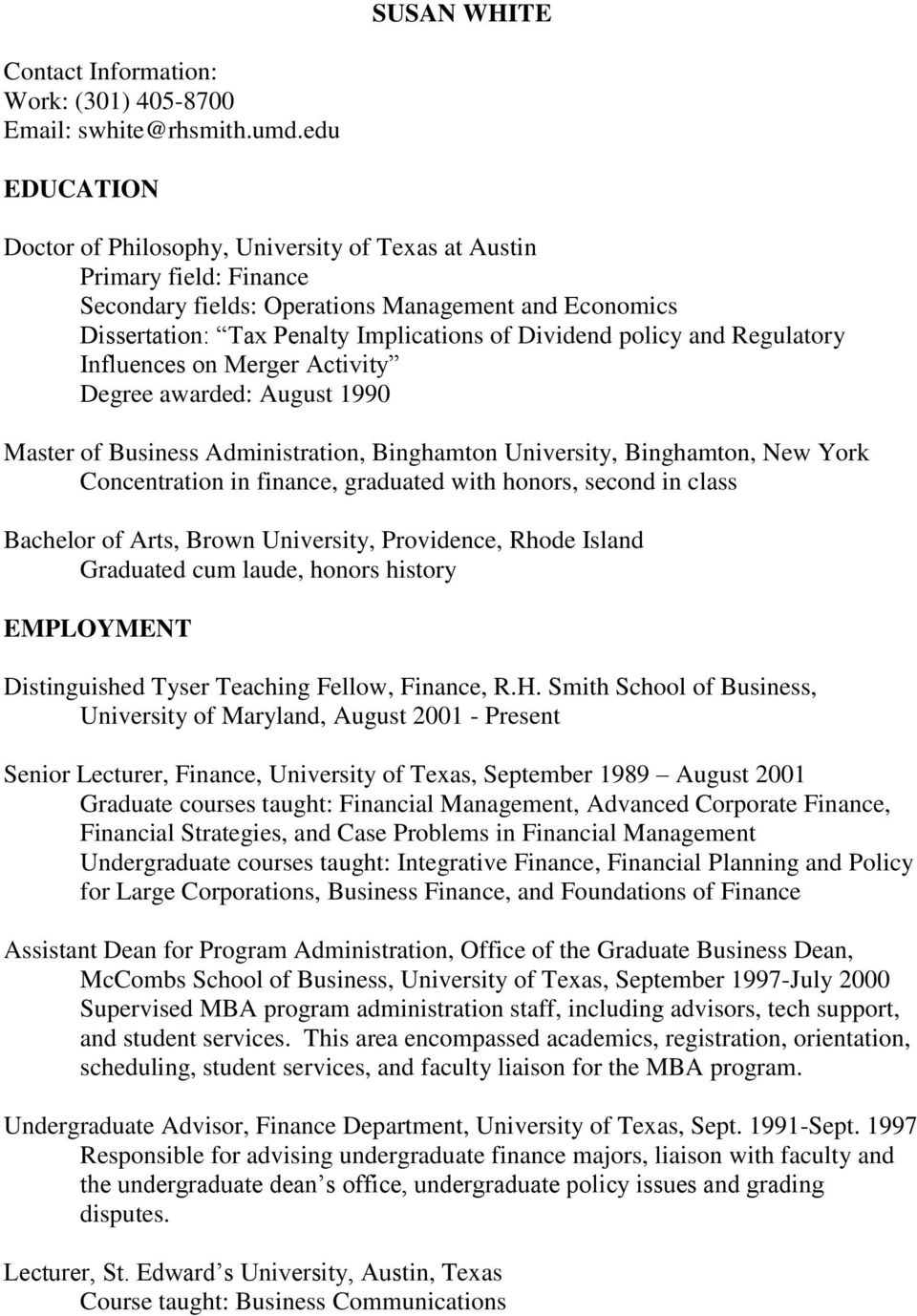 policy and Regulatory Influences on Merger Activity Degree awarded: August 1990 Master of Business Administration, Binghamton University, Binghamton, New York Concentration in finance, graduated with