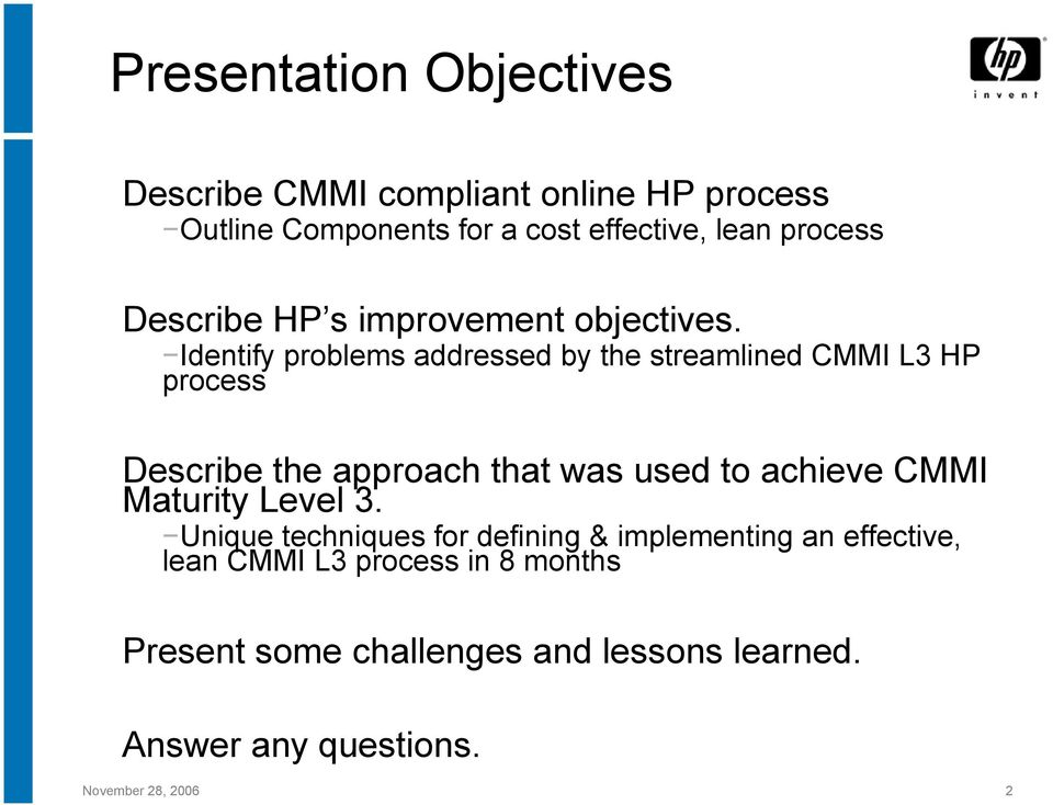 Identify problems addressed by the streamlined CMMI L3 HP process Describe the approach that was used to achieve CMMI
