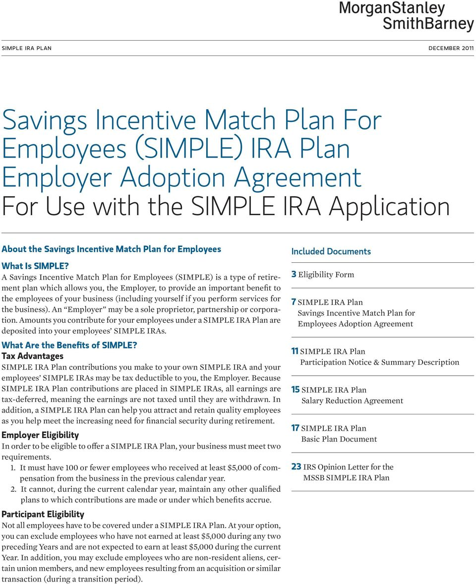 A Savings Incentive Match Plan for Employees (SIMPLE) is a type of retirement plan which allows you, the Employer, to provide an important benefit to the employees of your business (including