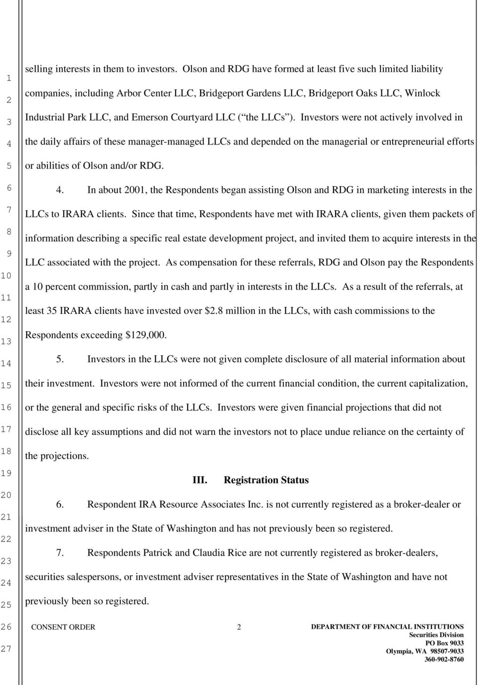 LLC ( the LLCs ). Investors were not actively involved in the daily affairs of these manager-managed LLCs and depended on the managerial or entrepreneurial efforts or abilities of Olson and/or RDG.