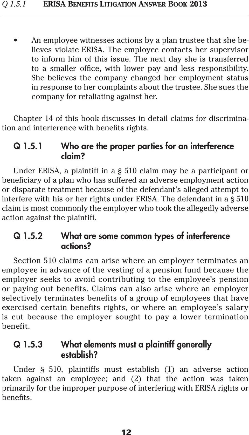 She sues the company for retaliating against her. Chapter 14 of this book discusses in detail claims for discrimination and interference with benefits rights. Q 1.5.