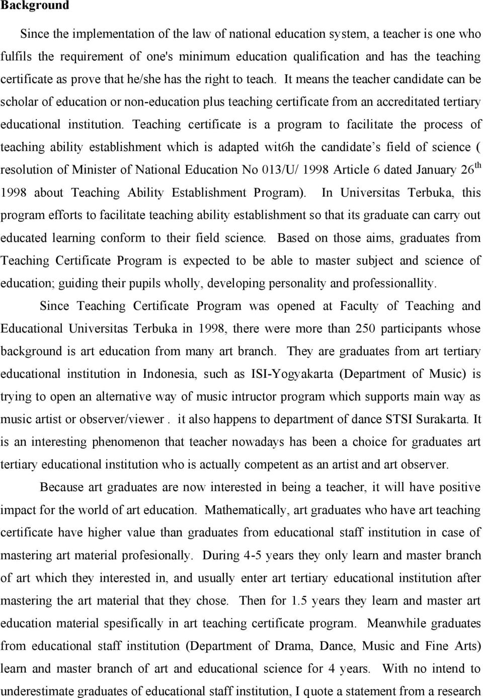 Teaching certificate is a program to facilitate the process of teaching ability establishment which is adapted wit6h the candidate s field of science ( resolution of Minister of National Education No