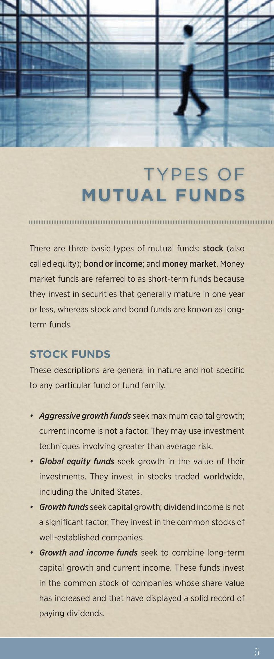 STOCK FUNDS These descriptions are general in nature and not specific to any particular fund or fund family. Aggressive growth funds seek maximum capital growth; current income is not a factor.