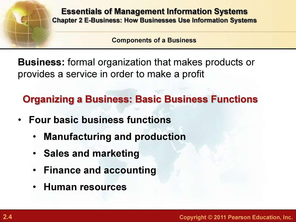 Functions Four basic business functions Manufacturing and production Sales and