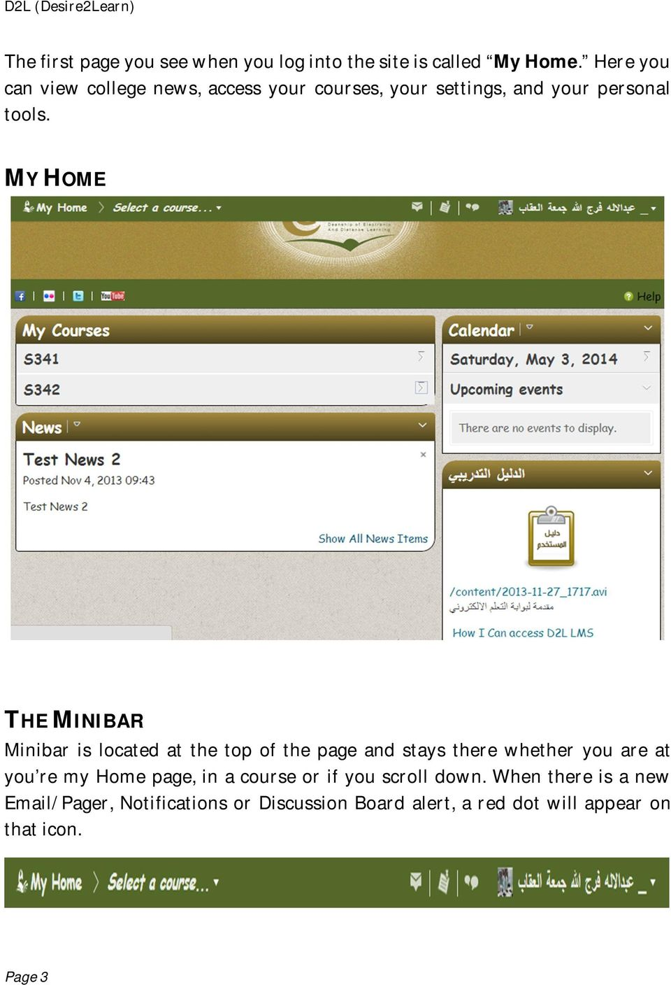 MY HOME THE MINIBAR Minibar is located at the top of the page and stays there whether you are at you re my