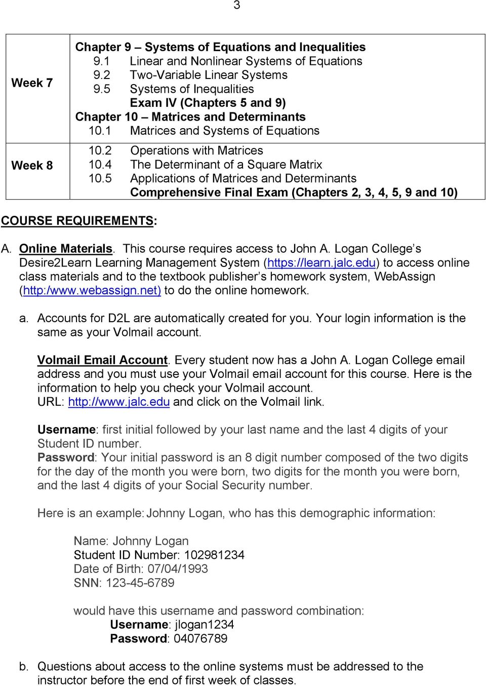 4 The Determinant of a Square Matrix 10.5 Applications of Matrices and Determinants Comprehensive Final Exam (Chapters 2, 3, 4, 5, 9 and 10) COURSE REQUIREMENTS: A. Online Materials.