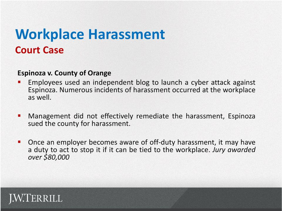 Numerous incidents of harassment occurred at the workplace as well.