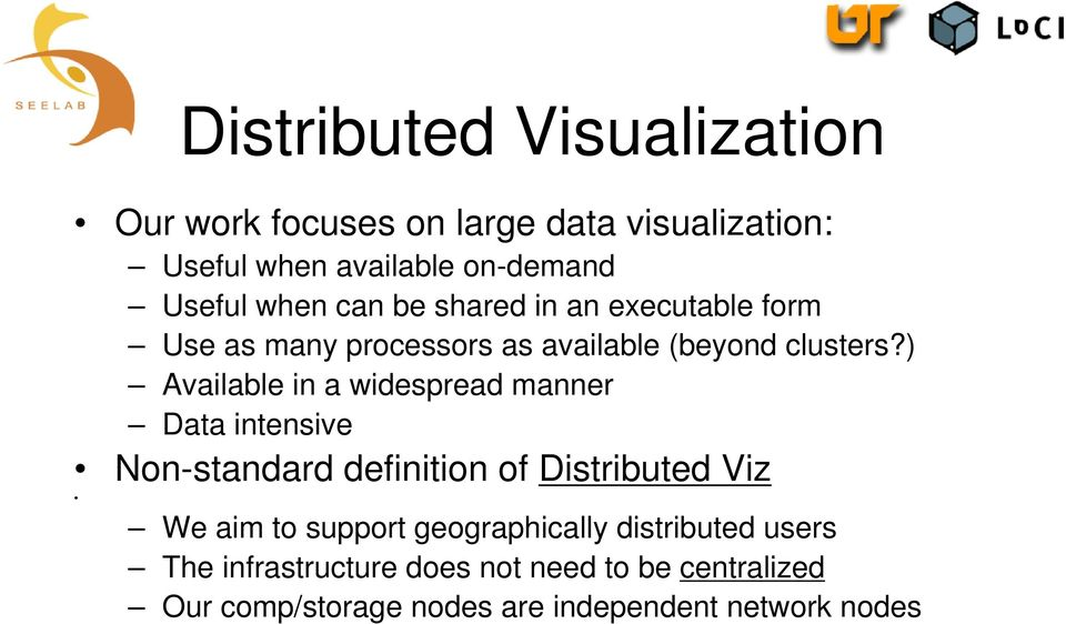 ) Available in a widespread manner Data intensive Non-standard definition of Distributed Viz We aim to support