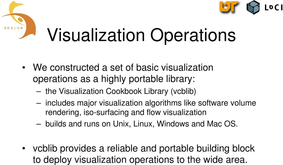 software volume rendering, iso-surfacing and flow visualization builds and runs on Unix, Linux, Windows
