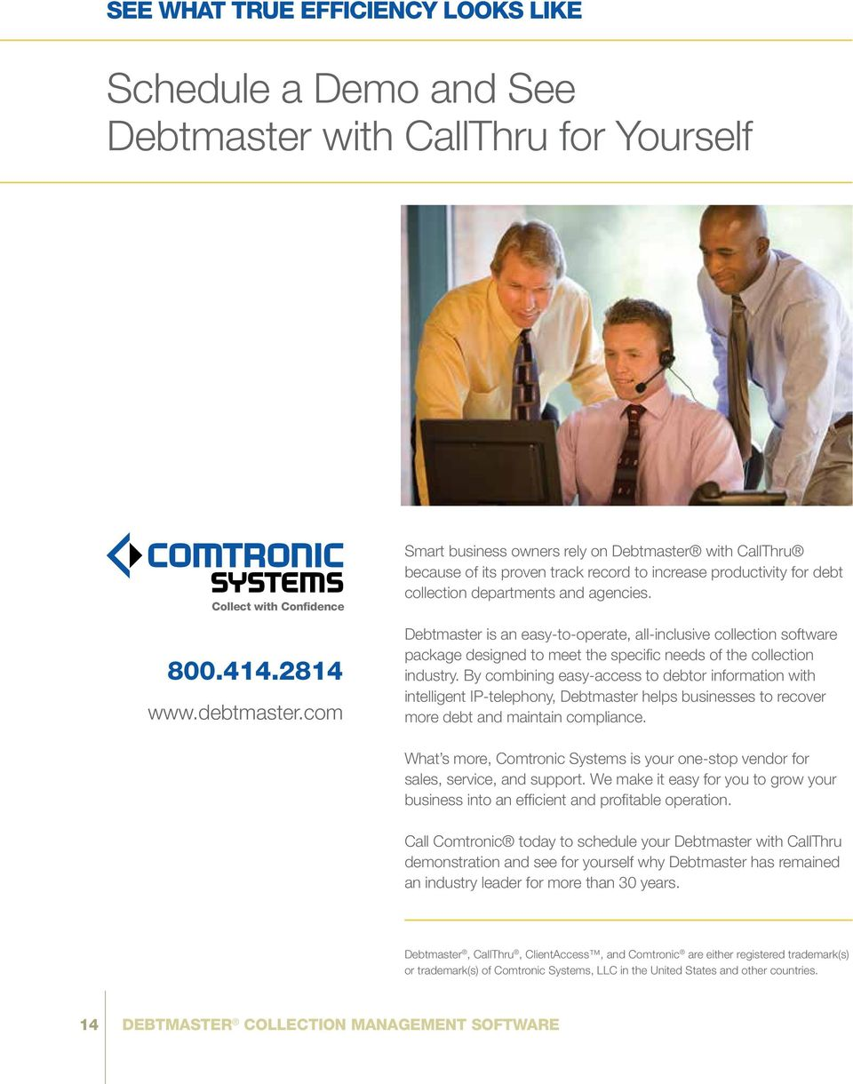 Debtmaster is an easy-to-operate, all-inclusive collection software package designed to meet the specific needs of the collection industry.